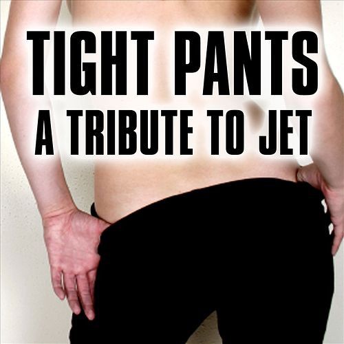 Play & Download Tight Pants: A Tribute to Jet by Various Artists | Napster