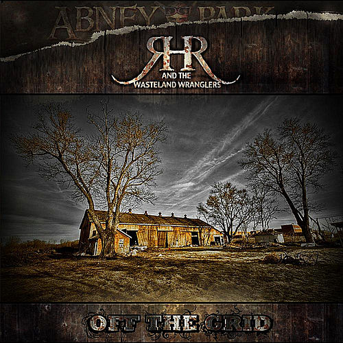 Play & Download Ranch Hand Robbie and the Wasteland Wranglers - Off The Grid by Abney Park | Napster