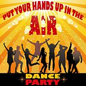Put Your Hands Up In The Air (Top Club Dance Party, Infected Future Sounds) by Various Artists