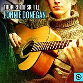 Play & Download The Birth of Skiffle: Lonnie Donegan by Lonnie Donegan | Napster