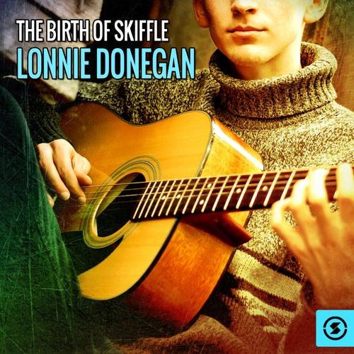 The Birth of Skiffle: Lonnie Donegan by Lonnie Donegan