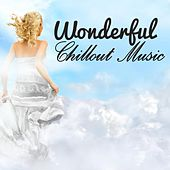 Play & Download Wonderful Chillout Music by Various Artists | Napster