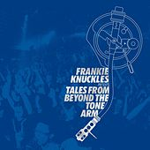Play & Download Frankie Knuckles Presents Tales from Beyond the Tone Arm by Various Artists | Napster