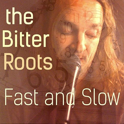 Play & Download Fast and Slow by The Bitter Roots | Napster