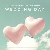 Classical Music for Your Perfect Wedding Day: The Best and most Beautiful Collection of Music for the Perfect Arrival, Ceremony and Reception von Various Artists