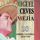 Play & Download 30 Corridos Y Rancheras Mexicanos by Miguel Aceves Mejia | Napster