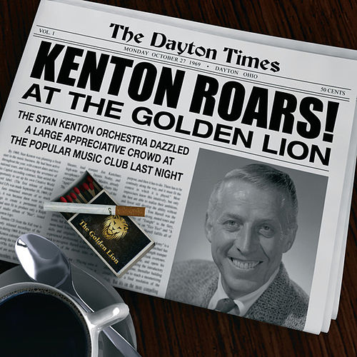 Kenton Roars! At The Golden Lion by Stan Kenton