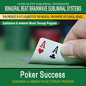 Poker Success - Subliminal and Ambient Music Therapy by Binaural Beat Brainwave Subliminal Systems