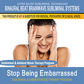 Stop Being Embarrassed - Subliminal and Ambient Music Therapy by Binaural Beat Brainwave Subliminal Systems