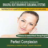 Perfect Complexion - Subliminal and Ambient Music Therapy by Binaural Beat Brainwave Subliminal Systems