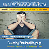 Releasing Emotional Baggage - Subliminal and Ambient Music Therapy by Binaural Beat Brainwave Subliminal Systems