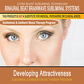 Developing Attractiveness - Subliminal and Ambient Music Therapy by Binaural Beat Brainwave Subliminal Systems