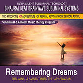 Remembering Dreams - Subliminal and Ambient Music Therapy by Binaural Beat Brainwave Subliminal Systems