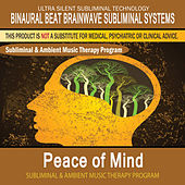 Peace of Mind - Subliminal and Ambient Music Therapy by Binaural Beat Brainwave Subliminal Systems