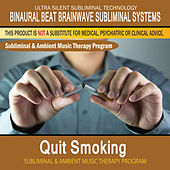Quit Smoking - Subliminal and Ambient Music Therapy by Binaural Beat Brainwave Subliminal Systems