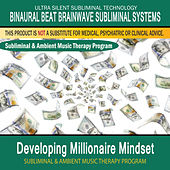 Developing Millionaire Mindset - Subliminal and Ambient Music Therapy by Binaural Beat Brainwave Subliminal Systems