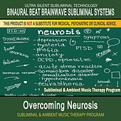 Overcoming Neurosis - Subliminal and Ambient Music Therapy by Binaural Beat Brainwave Subliminal Systems