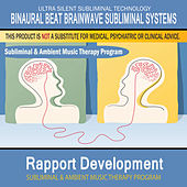 Rapport Development - Subliminal and Ambient Music Therapy by Binaural Beat Brainwave Subliminal Systems