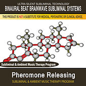 Pheromone Releasing - Subliminal and Ambient Music Therapy by Binaural Beat Brainwave Subliminal Systems