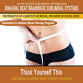 Think Yourself Thin - Subliminal and Ambient Music Therapy by Binaural Beat Brainwave Subliminal Systems