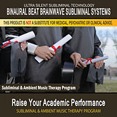 Raise Your Academic Performance - Subliminal and Ambient Music Therapy by Binaural Beat Brainwave Subliminal Systems