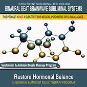 Restore Hormonal Balance - Subliminal and Ambient Music Therapy by Binaural Beat Brainwave Subliminal Systems