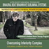 Overcoming Inferiority Complex - Subliminal and Ambient Music Therapy by Binaural Beat Brainwave Subliminal Systems