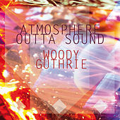 Atmosphere Outta Sound by Woody Guthrie