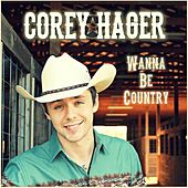 Play & Download Wanna Be Country by Corey Hager | Napster