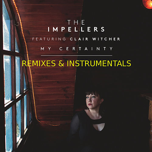 Play & Download My Certainty (Remixes & Instrumentals) by The Impellers | Napster