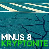 Play & Download Kryptonite by Minus 8 | Napster