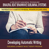 Developing Automatic Writing - Subliminal and Ambient Music Therapy by Binaural Beat Brainwave Subliminal Systems
