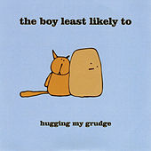 Hugging My Grudge by The Boy Least Likely To