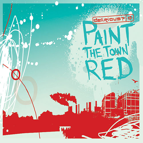 Play & Download Paint the Town Red by Delirious? | Napster