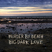 Play & Download Big Dark Love by Murder By Death | Napster