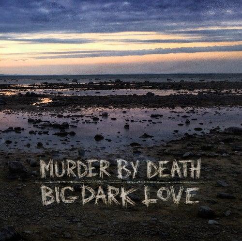 Play & Download Big Dark Love by Murder By Death | Napster