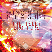Atmosphere Outta Sound von The Isley Brothers