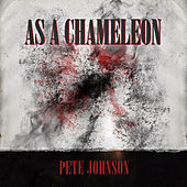 As a Chameleon by Pete Johnson