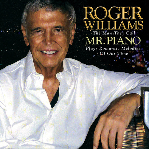 Roger Williams: The Man They Call Mr. Piano Plays Romantic Melodies Of Our Time by Roger Williams