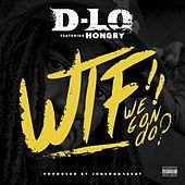 Play & Download WTF We Gon Do? (feat. Hongry) - Single by D-LO | Napster