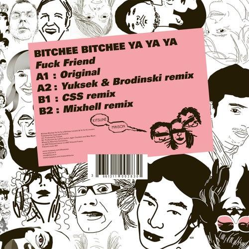 Play & Download Fuck Friend by Bitchee Bitchee Ya Ya Ya | Napster
