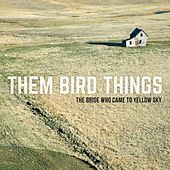 Play & Download The Bride Who Came to Yellow Sky by Them Bird Things | Napster