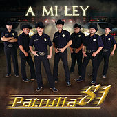 Play & Download A Mi Ley by Patrulla 81 | Napster