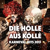 Play & Download Die Hölle aus Kölle - Karneval Hits 2015 by Various Artists | Napster