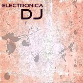 Electronica DJ (Dance Hits 2015 Songs for Dancing Ibiza DJs Hits) by Various Artists