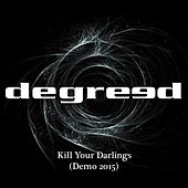 Play & Download Kill Your Darlings (Demo 2015) by Degreed | Napster