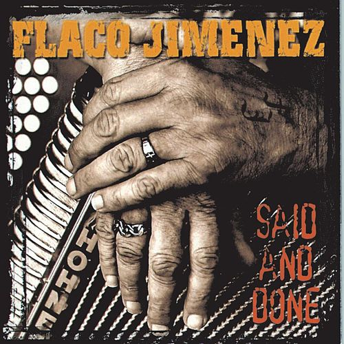 Play & Download Said And Done by Flaco Jimenez | Napster