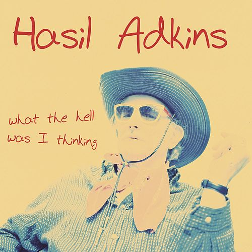 What the Hell Was I Thinking by Hasil Adkins