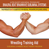 Wrestling Training Aid - Subliminal and Ambient Music Therapy by Binaural Beat Brainwave Subliminal Systems