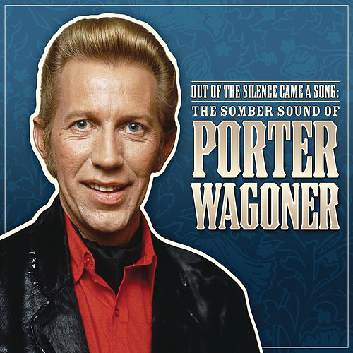 Play & Download Out Of The Silence Came A Song: The Somber Sound Of Porter Wagoner by Porter Wagoner | Napster